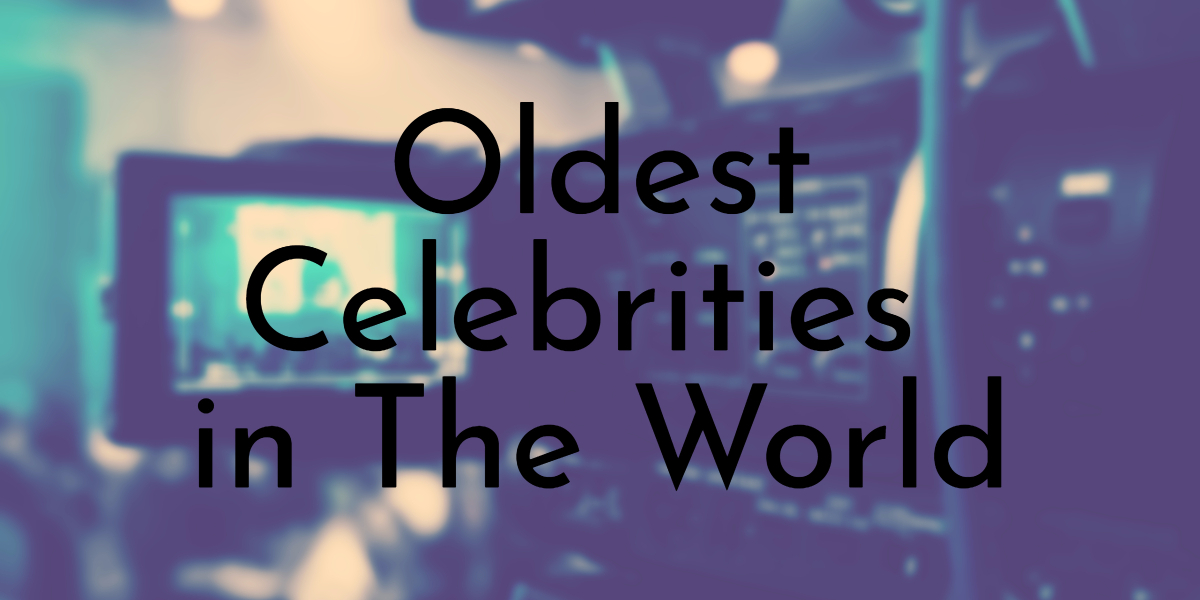 Oldest Celebrities in the world