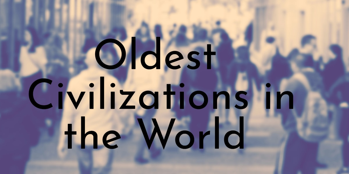 Oldest Civilizations in the World