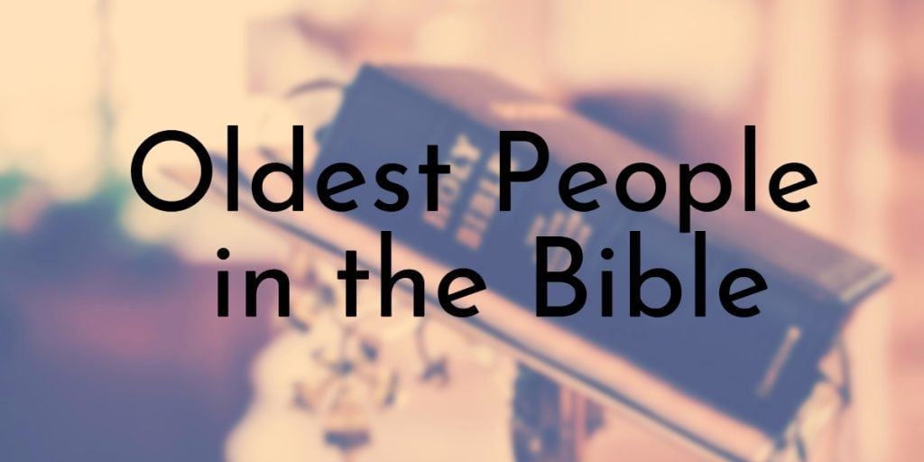 10 Oldest People In The Bible Oldest