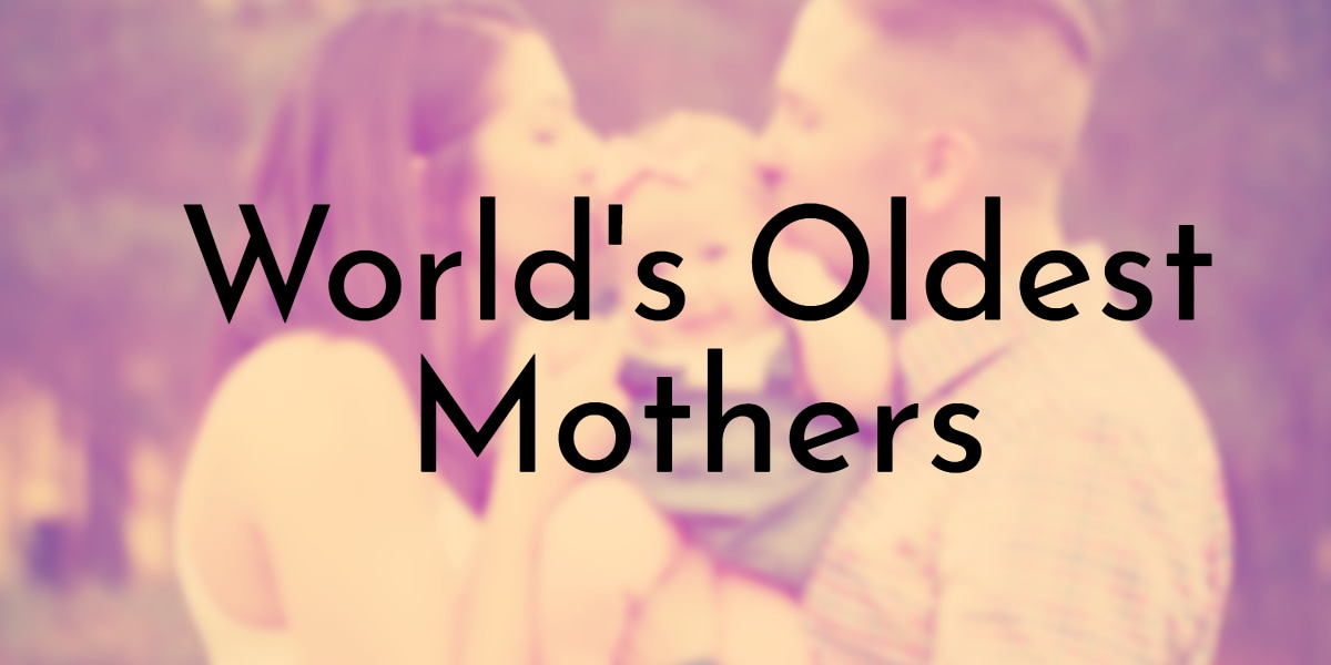 World's Oldest Mothers