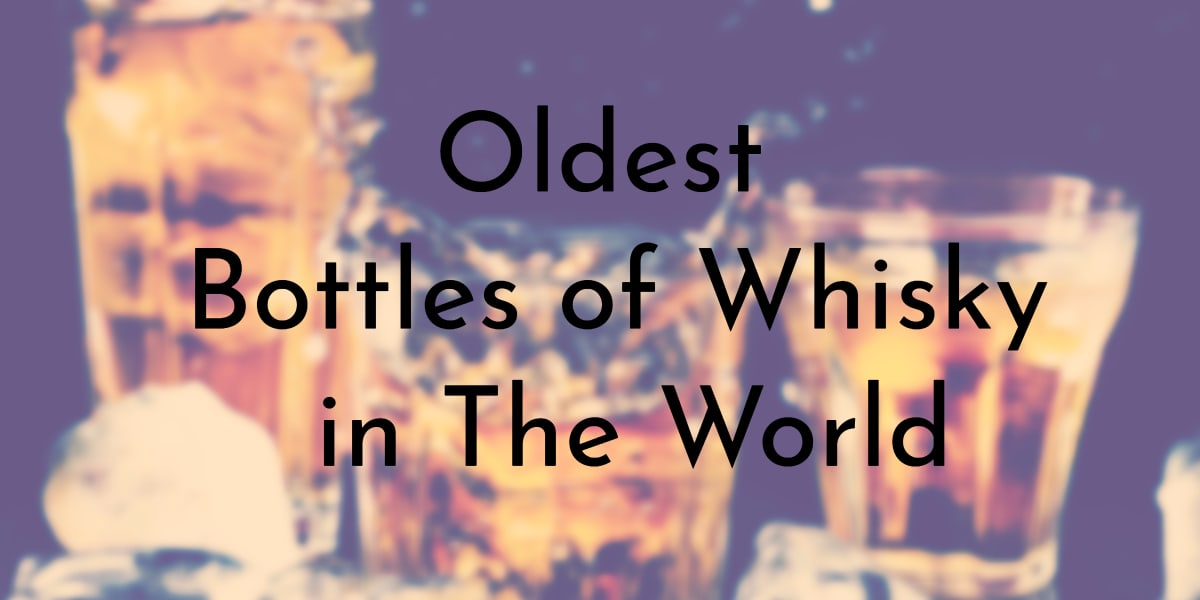 9 Oldest Bottles of Whisky in The World