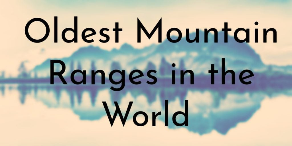 9 Oldest Mountain Ranges in the World   Oldest.org
