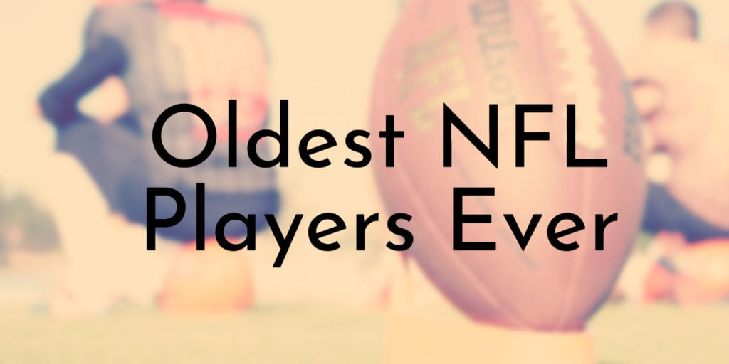 Oldest NFL Players Ever
