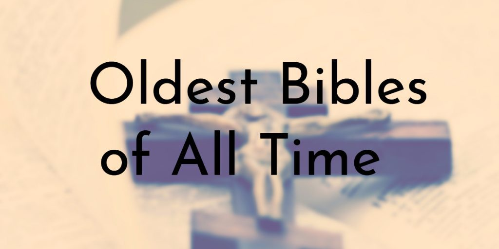 10 Oldest Bibles of All Time
