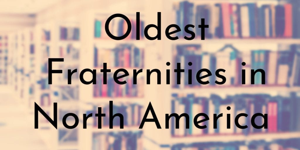 7 Oldest Fraternities In North America Oldest