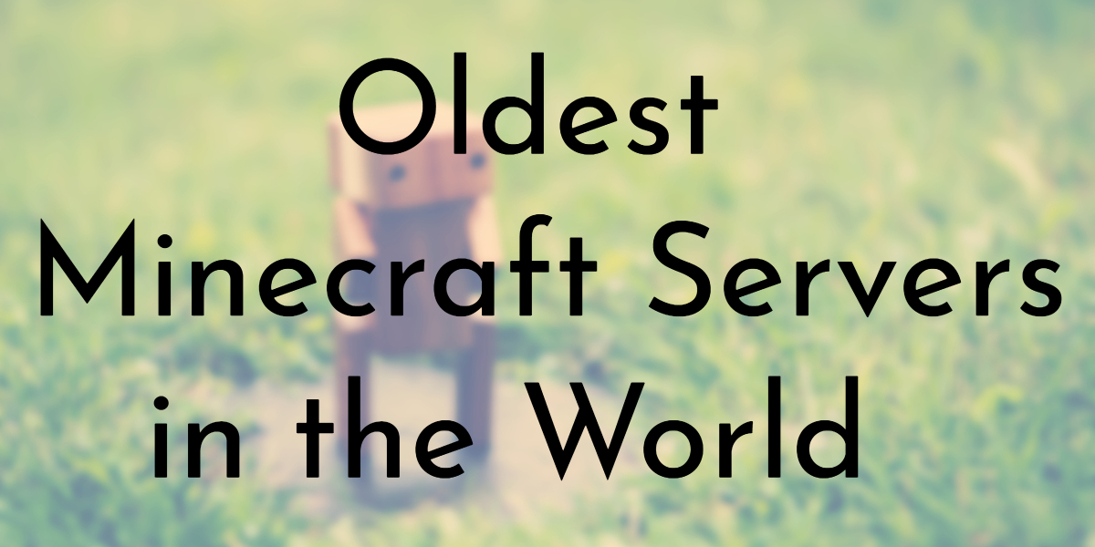 7 Oldest Minecraft Servers Oldest Org