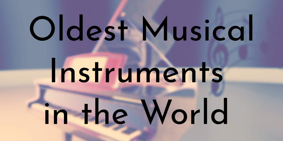 8 Oldest Musical Instruments In The World Oldest Org