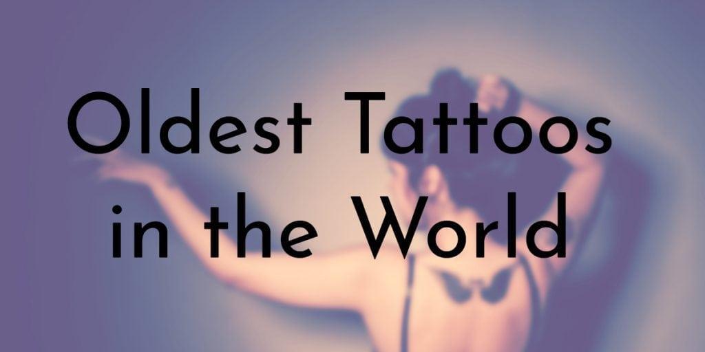 ea4463e12176e 8 Oldest Tattoos in the World | Oldest.org