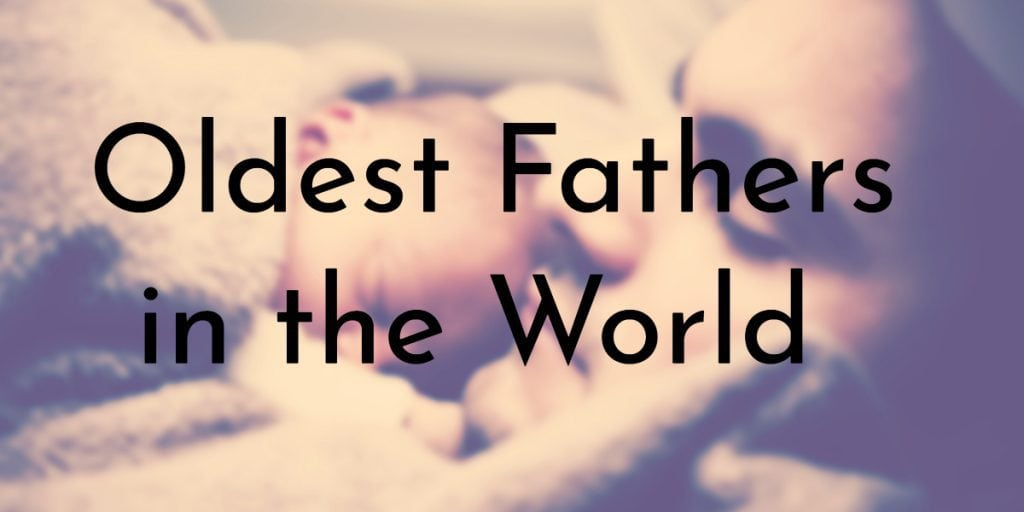 Oldest Fathers in the World
