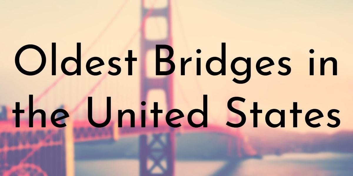 Oldest Bridges in the United States
