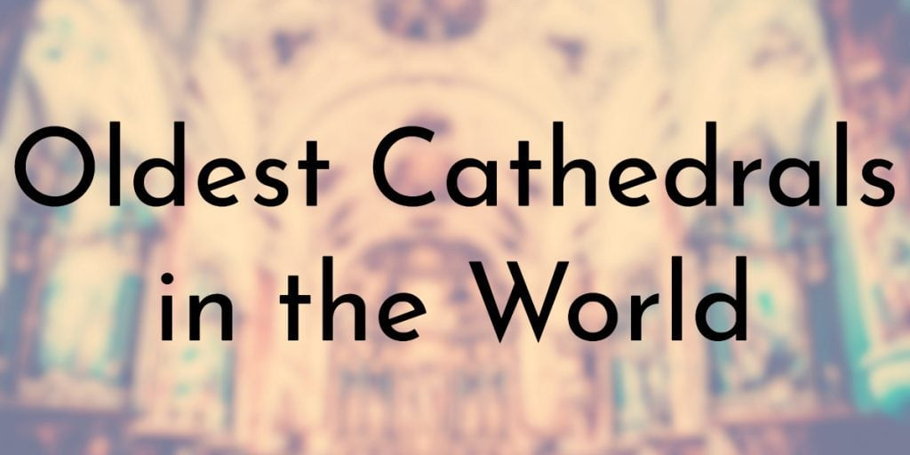 8 Oldest Cathedrals in the World | Oldest org