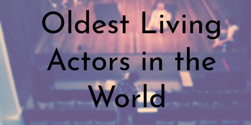 Oldest Living Actors in the World