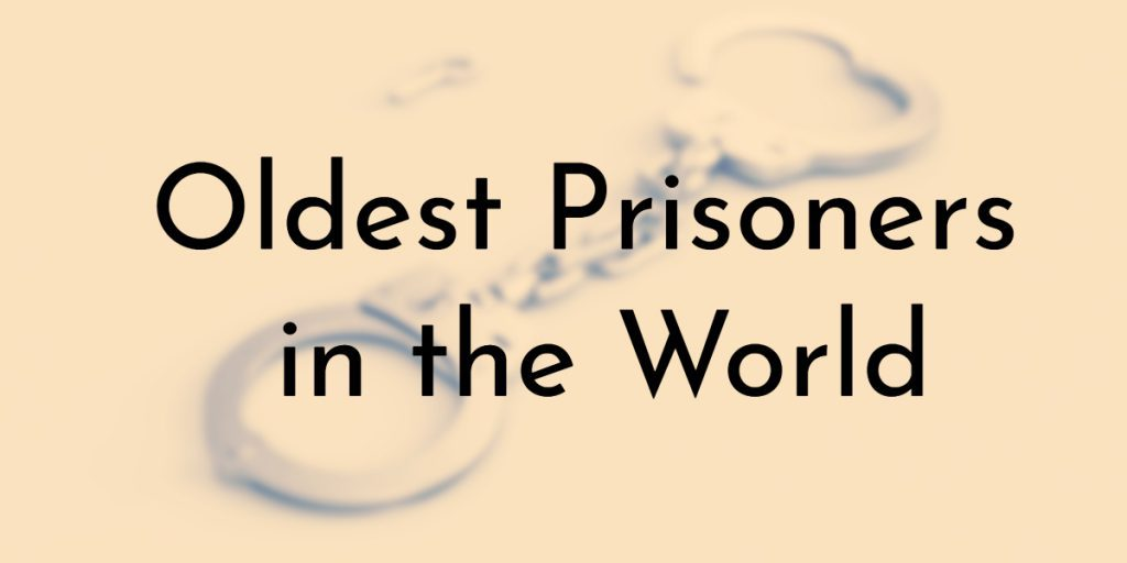 Oldest Prisoners in the World
