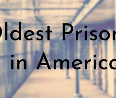 Oldest Prisons in America