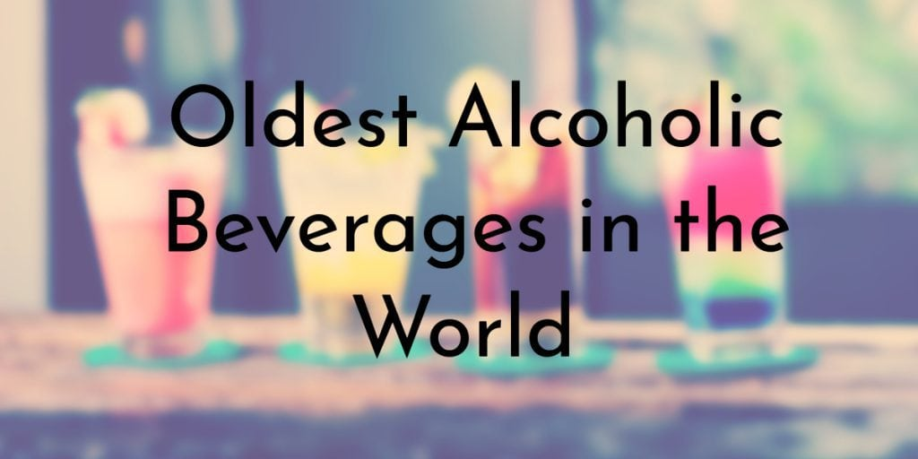 Oldest Alcoholic Beverages in the World