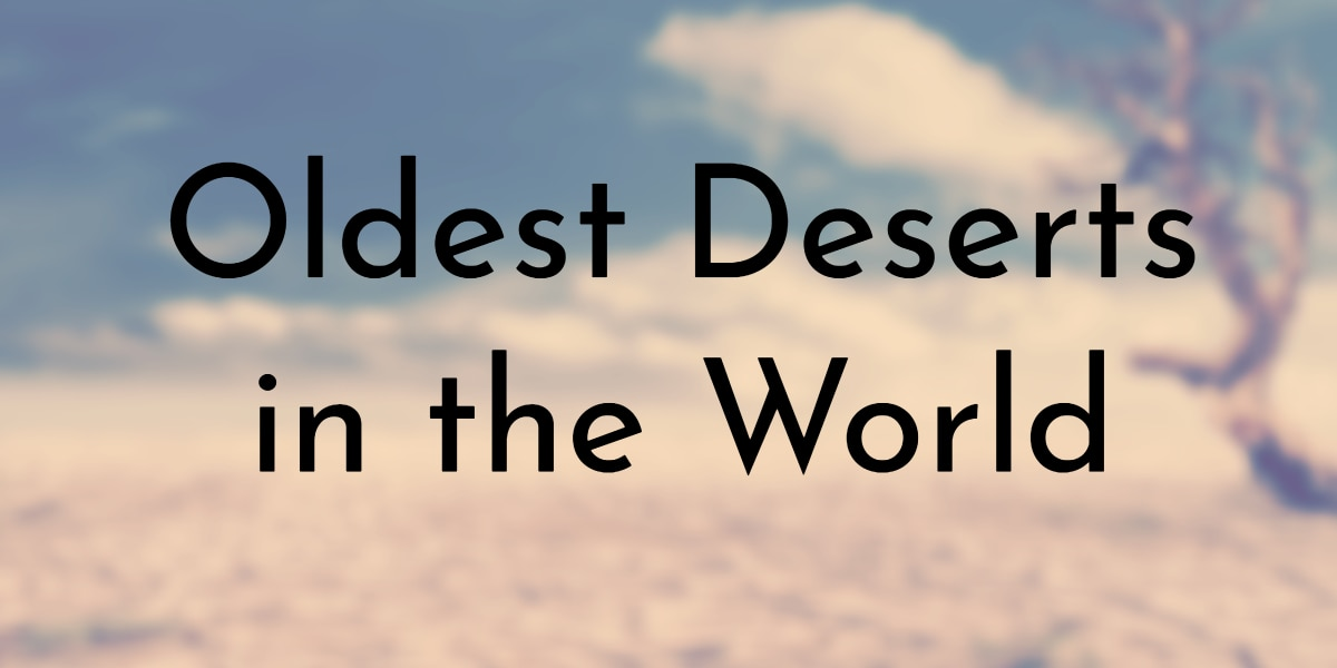 Oldest Deserts in the World