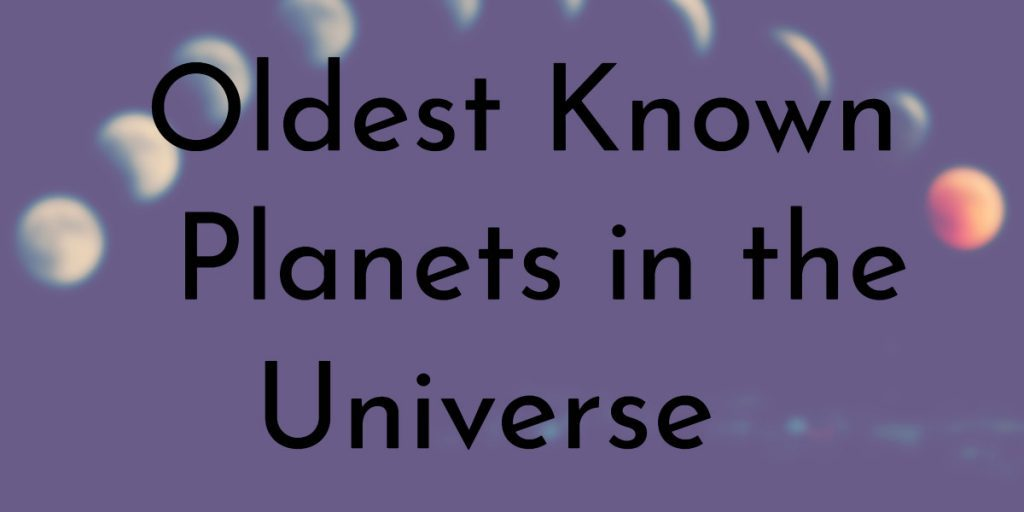 Oldest Known Planets in the Universe