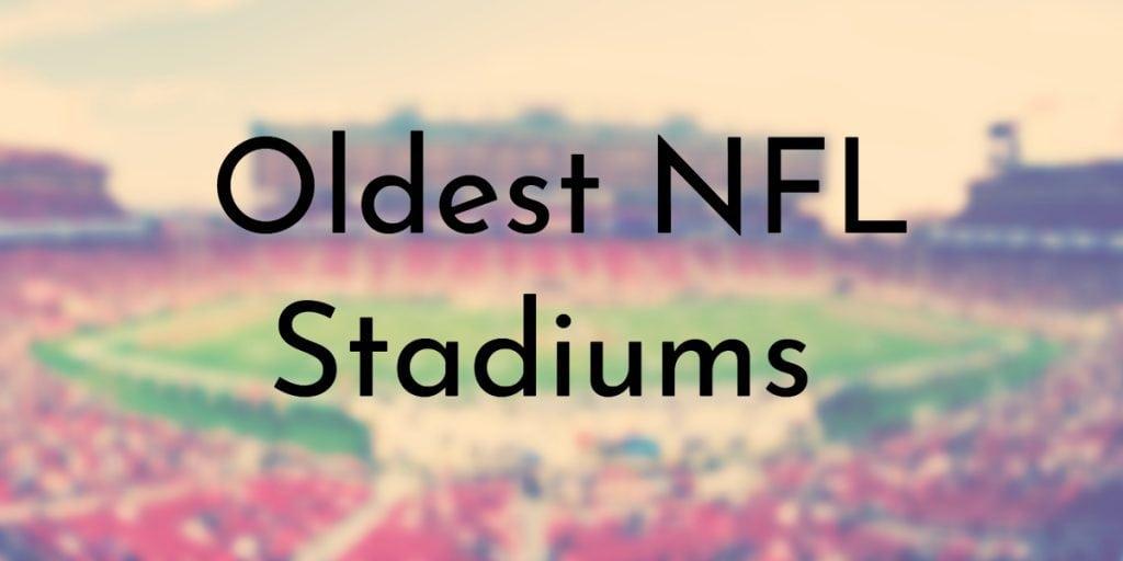 Oldest NFL Stadiums