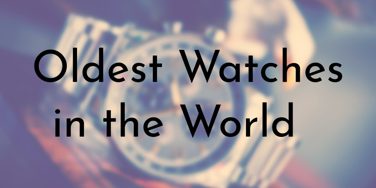 Oldest Watches in the World