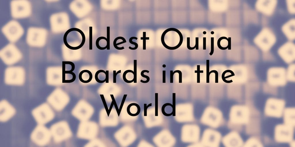 9 Oldest Ouija Boards In The World Oldestorg