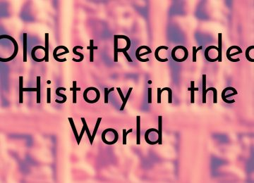 Oldest Recorded History in the World