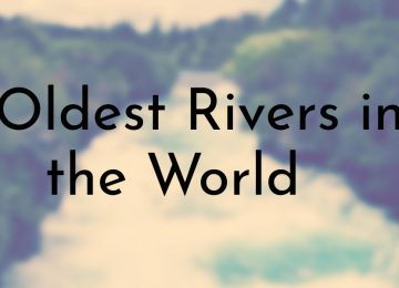 Oldest Rivers in the World