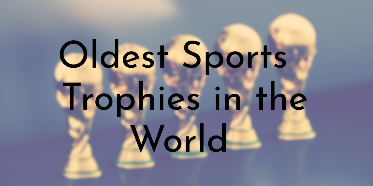 Oldest Sports Trophies in the World