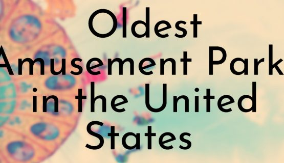 Oldest Amusement Parks in the United States