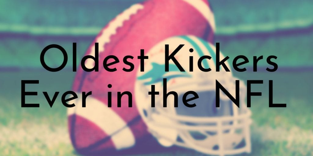 Oldest Kickers Ever in the NFL
