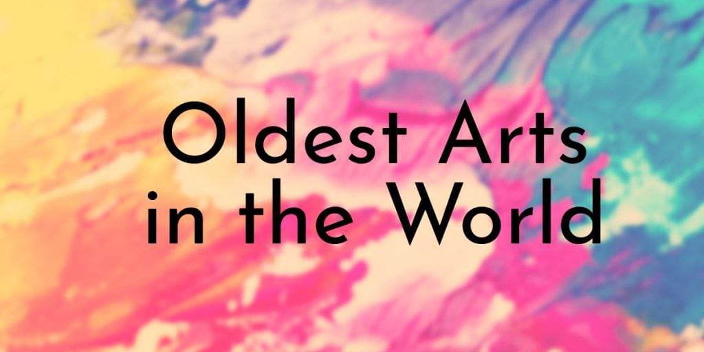 Oldest Arts in the World