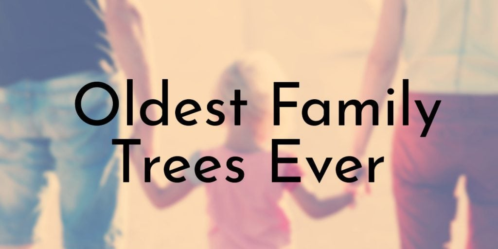 Oldest Family Trees Ever