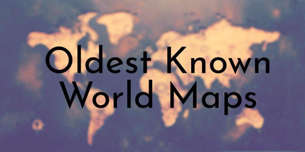 Oldest Known World Maps
