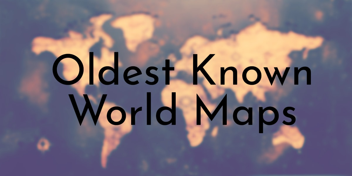 Oldest Known World Maps