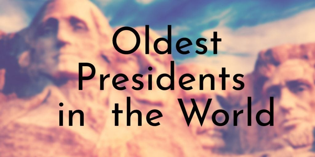 Oldest Presidents in the World