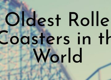 Oldest Roller Coasters in the World