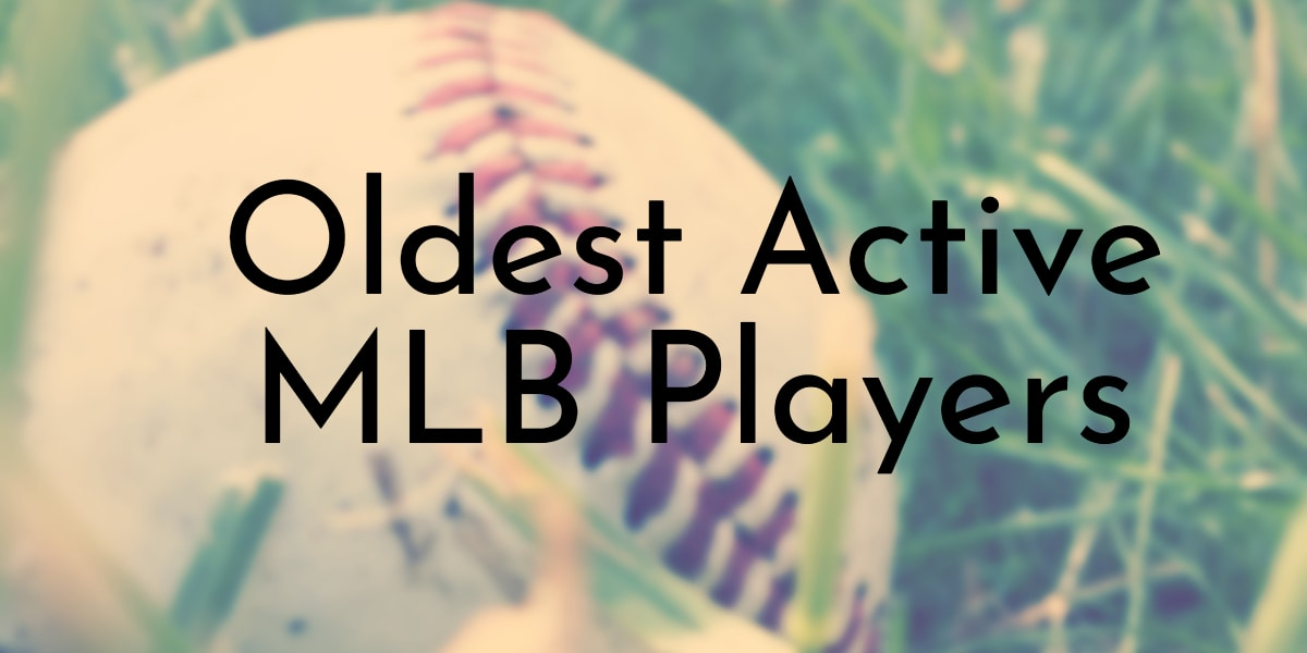 Oldest Active MLB Players