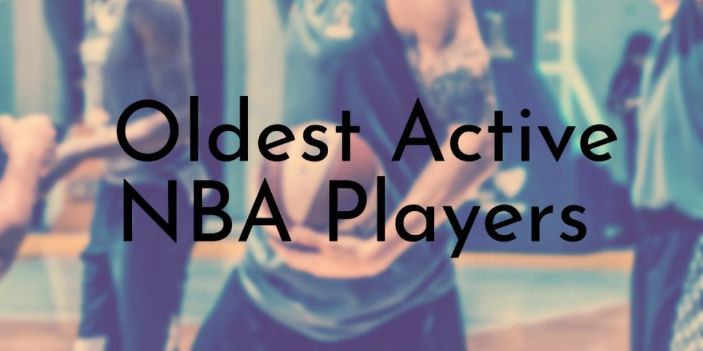 Oldest Active NBA Players