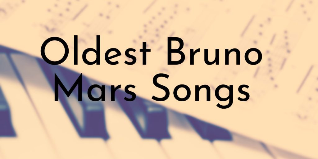 Oldest Bruno Mars Songs