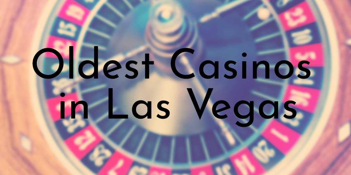 Oldest Casinos in Las Vegas