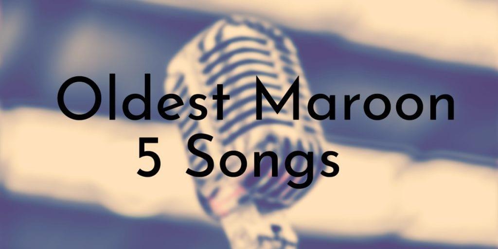 11 Oldest Maroon 5 Songs – Oldest.org