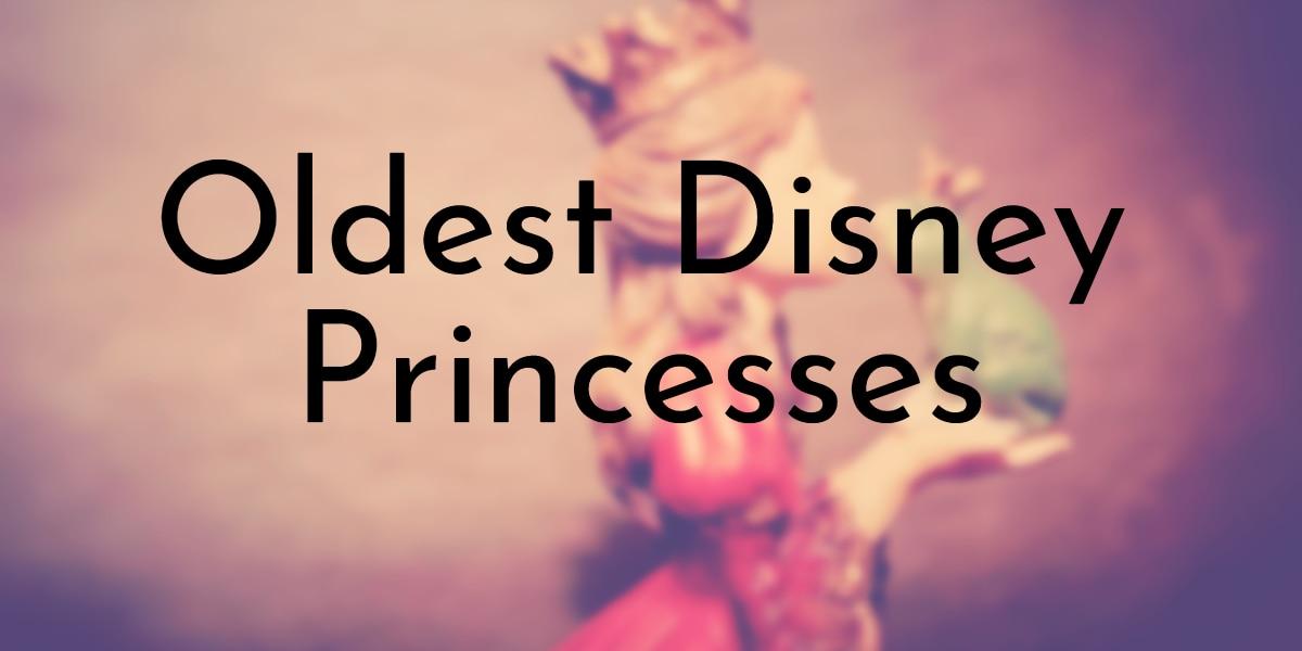 12 Oldest Disney Princesses Oldest Org