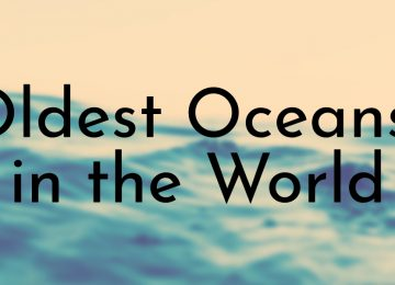 Oldest Oceans in the World