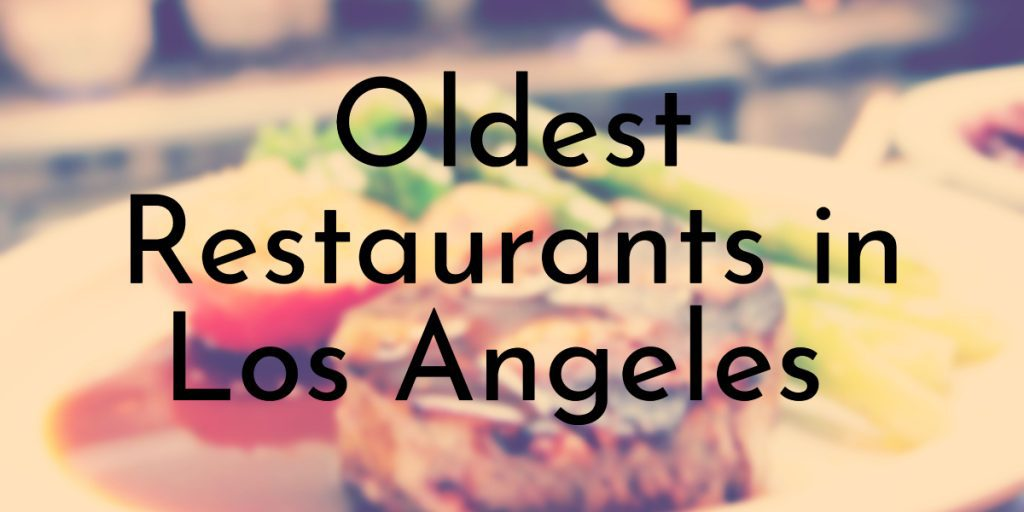 Oldest Restaurants in Los Angeles