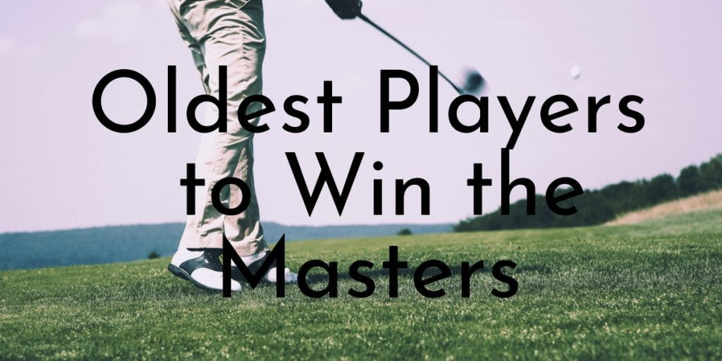 Oldest Players to Win the Masters