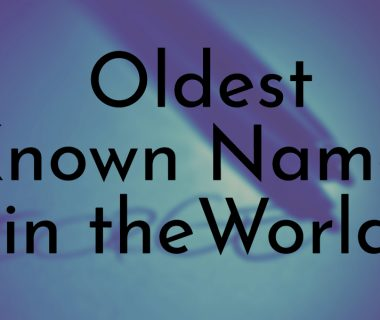 Oldest Known Names in the World