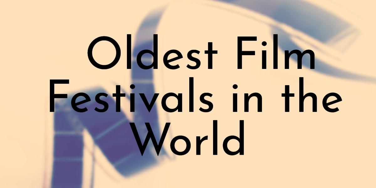 Oldest Film Festivals in the World