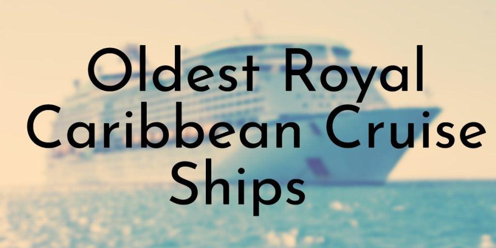 Oldest Royal Caribbean Cruise Ships