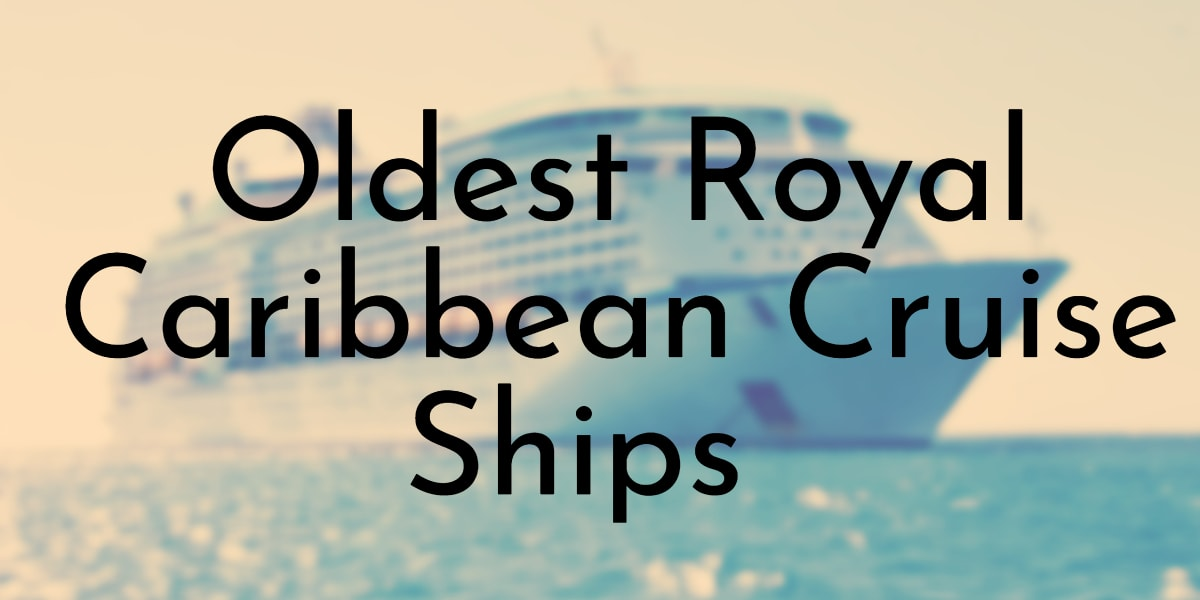 Oldest Royal Caribbean Cruise Ships