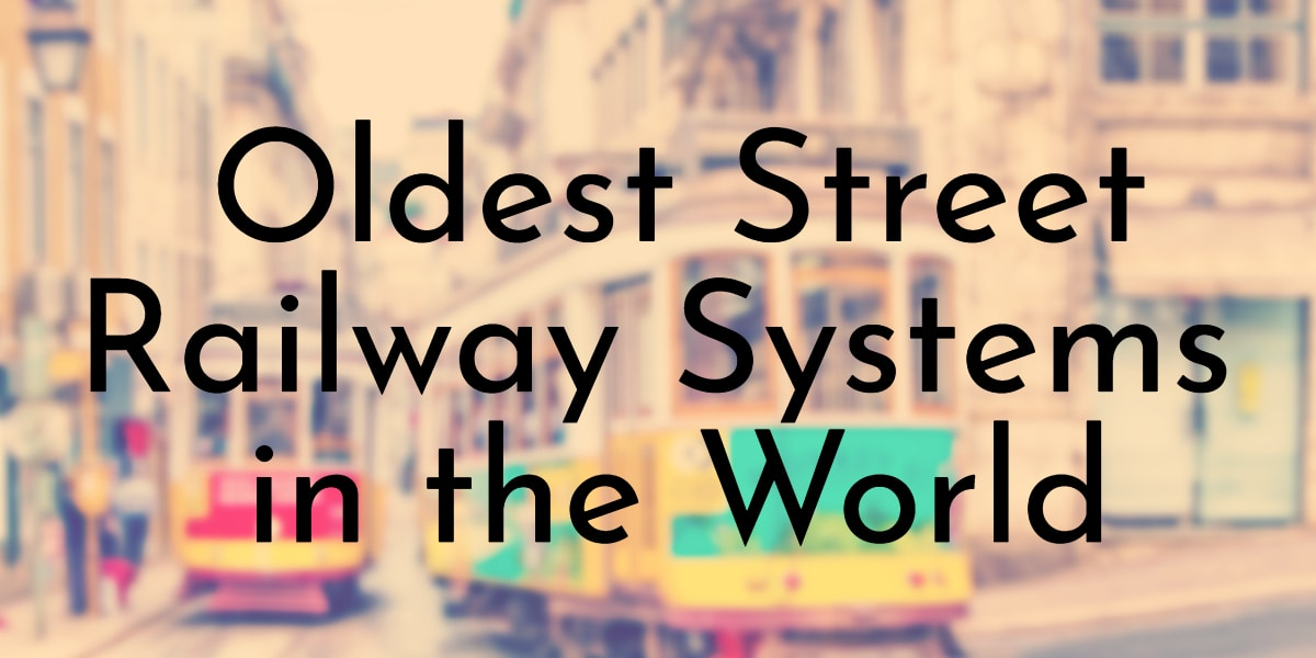 Oldest Street Railway Systems in the World