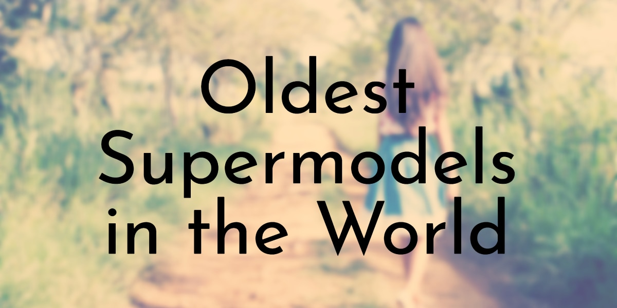 Oldest Supermodels in the World